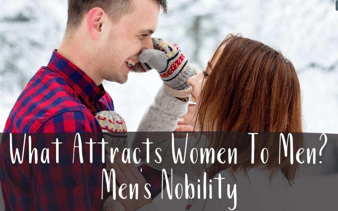 What Attracts Women To Men? Men's Nobility