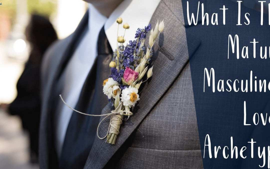 What Is The Mature Masculine? The Lover Archetype