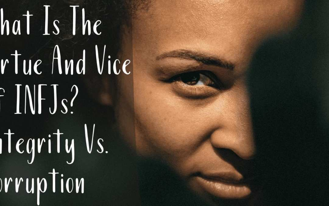 What Is The Virtue And Vice Of INFJs? | Integrity Vs. Corruption