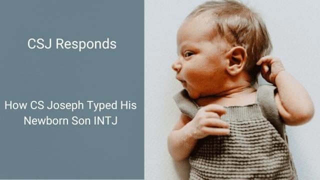 How did you type your newborn son as an INTJ? | Typing Children | CS Joseph Responds