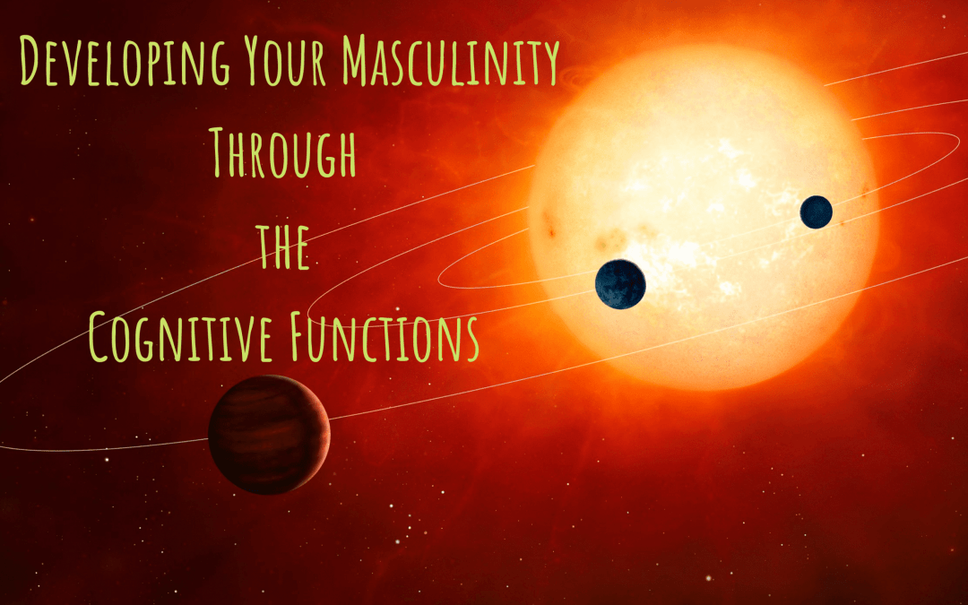 Developing Your Masculinity Through the Cognitive Functions