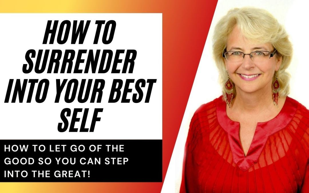 How To Surrender Into Your Best Self