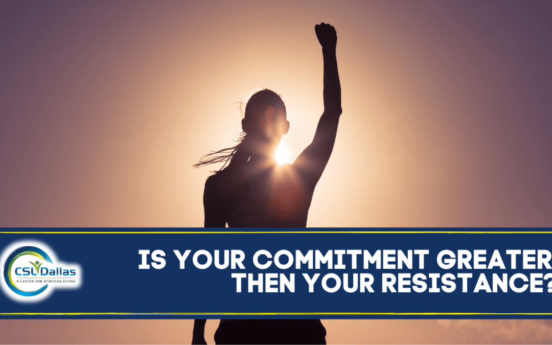 Is your commitment greater than your resistance?