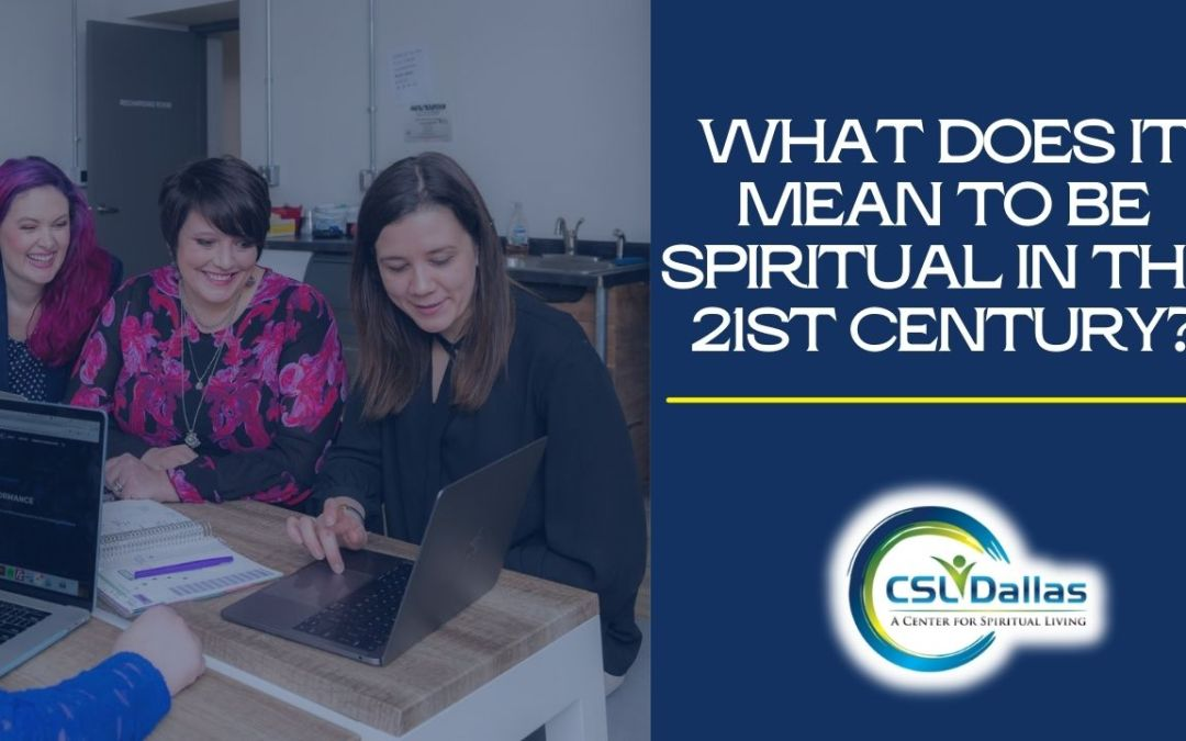 What does it mean to be spiritual in the 21st Century?