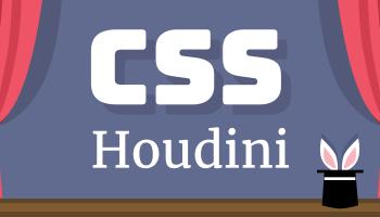 State of Houdini (Chrome Dev Summit 2018) | CSS-Tricks