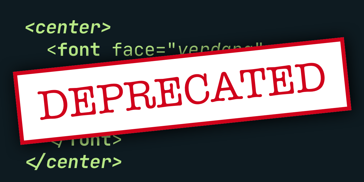 Why Do Some HTML Elements Become Deprecated? | CSS-Tricks