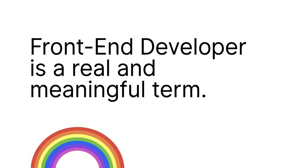 Front-End Developer is a real and meaningful term.
