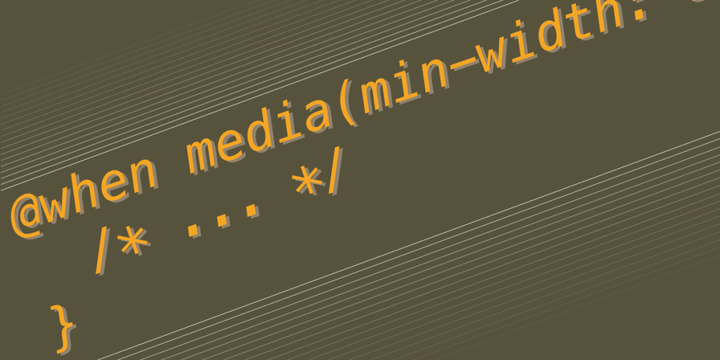 Featured image for the article Proposal for CSS @when