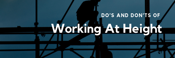 Do's and Don'ts of Working At Height