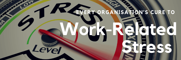 Every Organisation's Cure to Work-Related Stress
