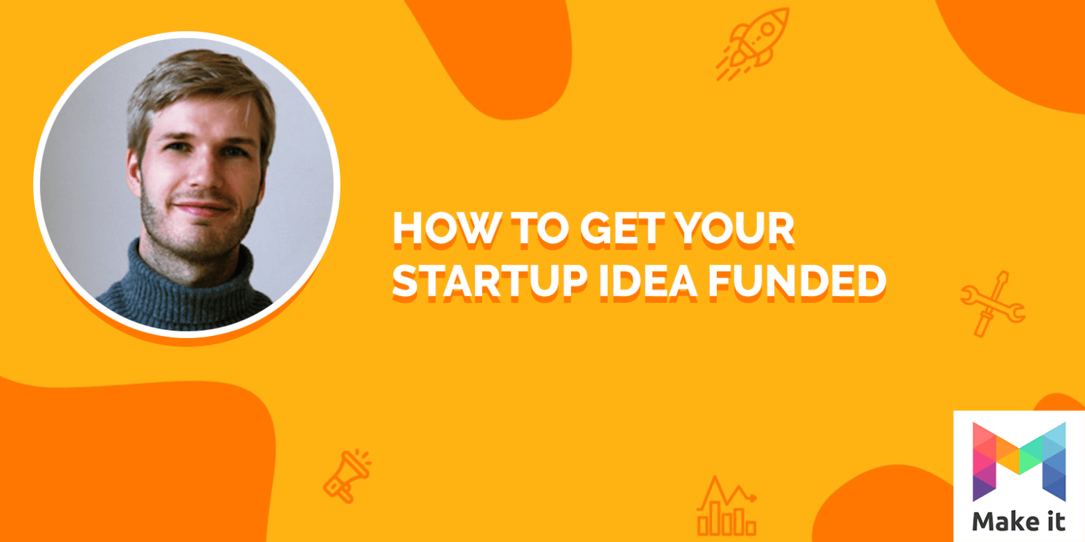How to get your Startup Idea Funded