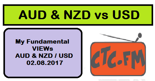 My Fundamental VIEWs : AUD & NZD vs USD : 02.08.2017