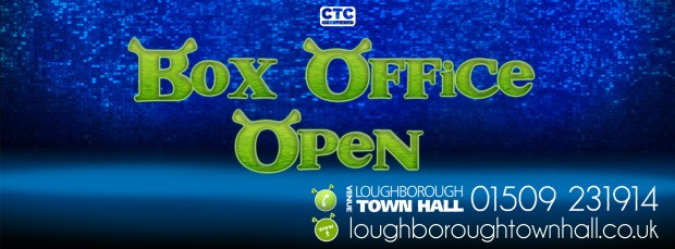 Image with the text 'box office open' visit LoughboroughTownHall.co.uk or call 01509 231914