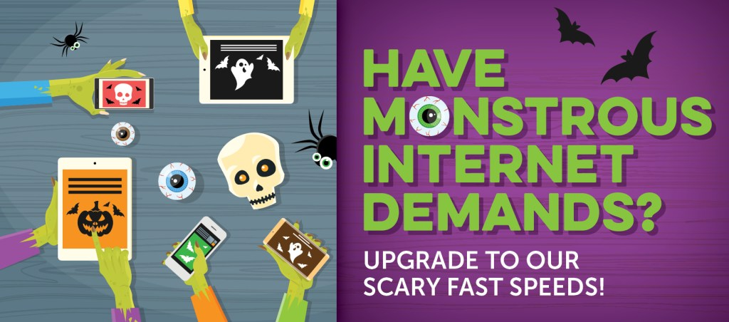 HAVE MONSTROUS INTERNET DEMANDS?