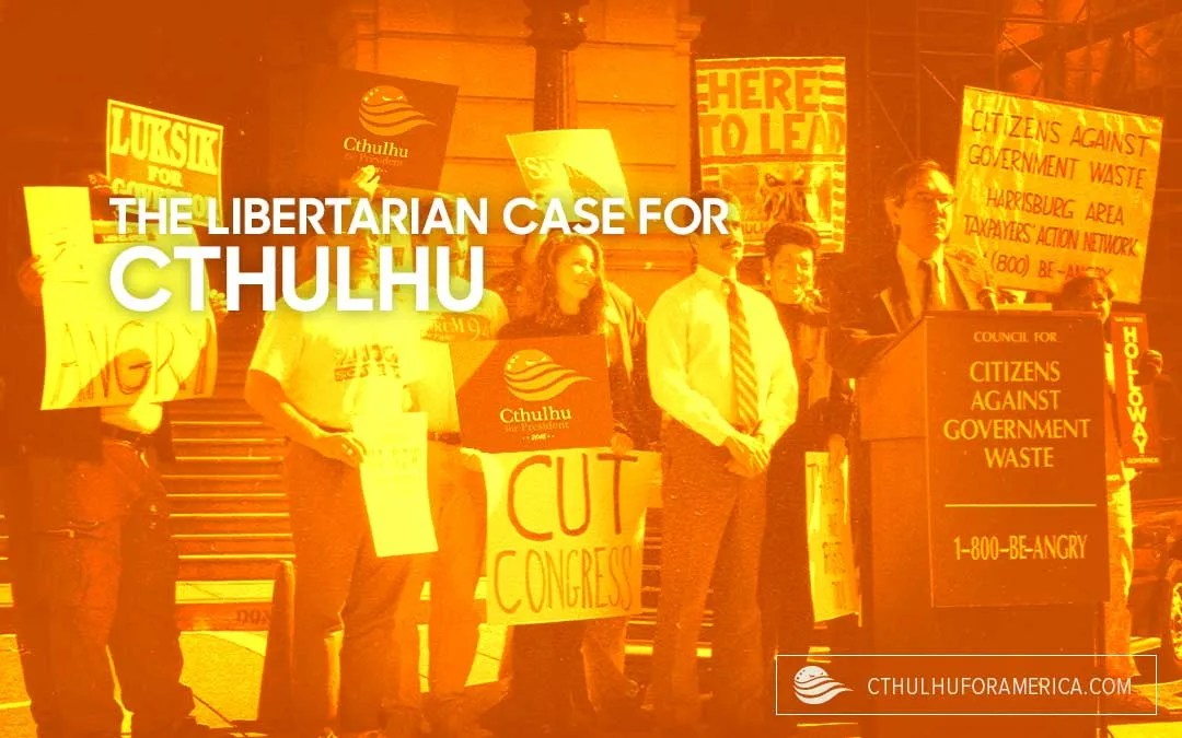 The Libertarian Case for Cthulhu