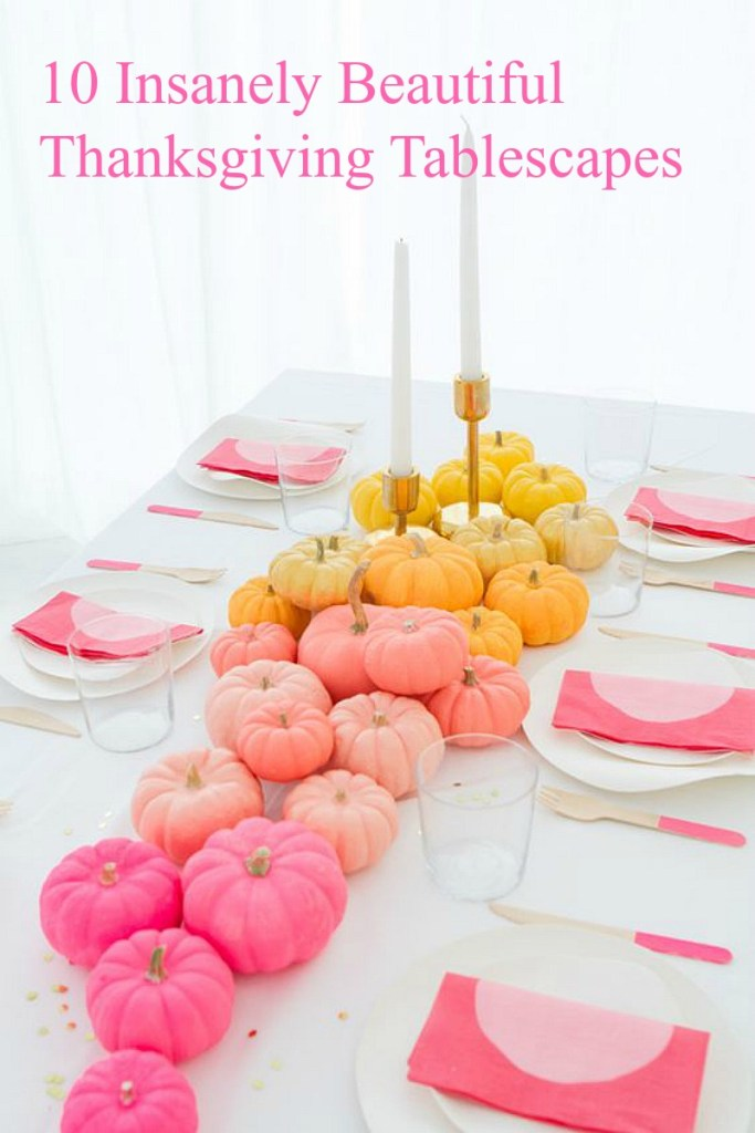 10 Insanely Beautiful Thanksgiving Tablescapes