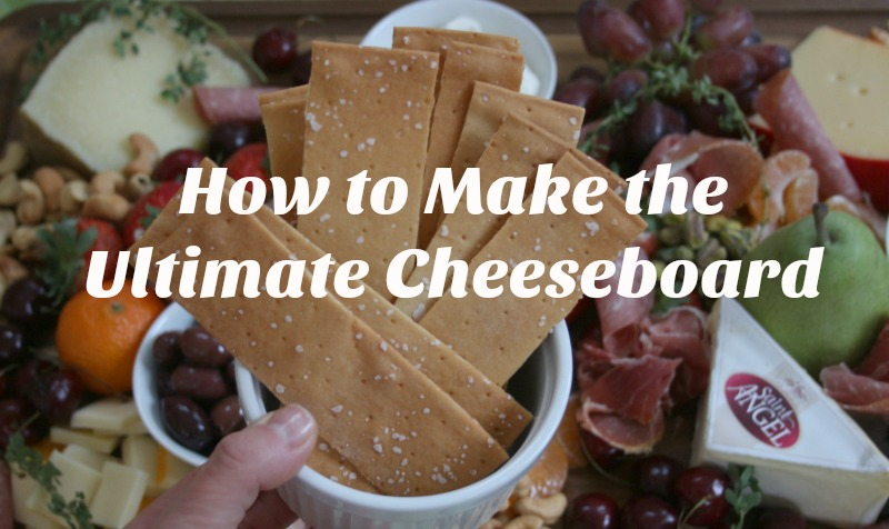How to Make the Ultimate Cheeseboard