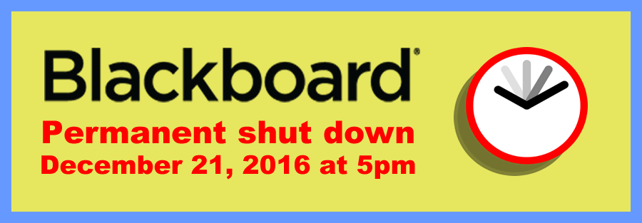 Blackboard Permanent Shutdown! This will occur on December 21, 2016, at 5:00pm. Click this image link for more information.
