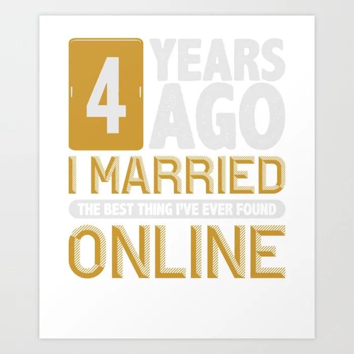 4 Years Ago I Married Online Wedding Anniversary Art Print By Homeoftshirts Society6