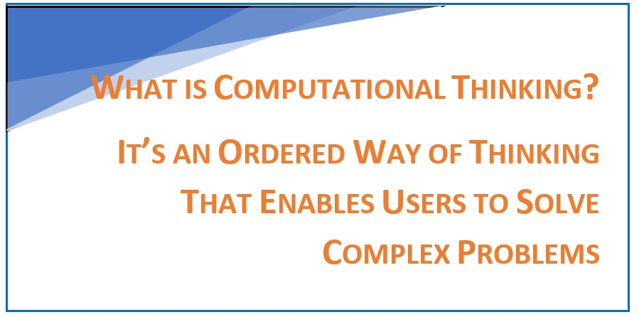 Computational thinking is an ordered way of thinking that enables users to solve complex problems.