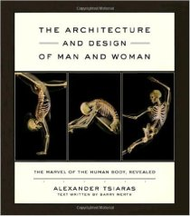 The Architecture and Design of Man and Woman: The Marvel of the Human Body, Revealed By Alexander Tsiaras and Barry Werth