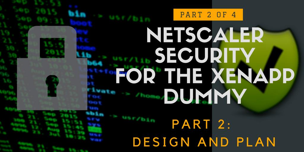 NetScaler Security pt2 - Design and Plan