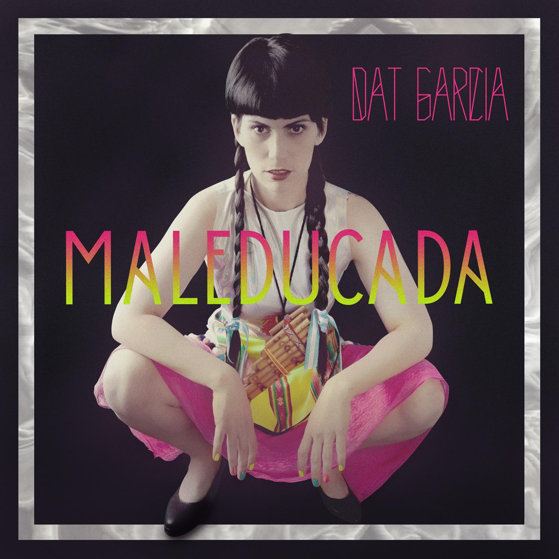 DAT GARCIA - Maleducada tapa del disco.jpg