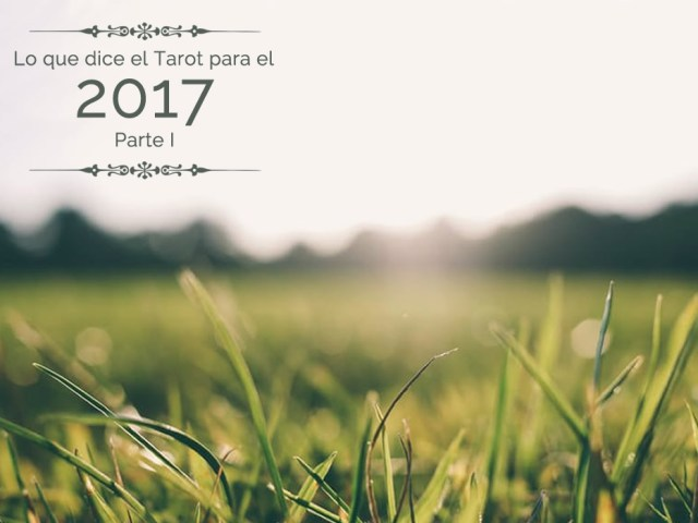 Lo que dice el Tarot para el 2017 – Parte I