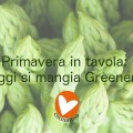 Primavera in tavola: oggi si mangia Greenery