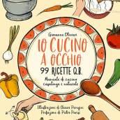 Io cucino a occhio: 99 Ricette q.b.
