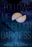 Follow Me Through Darkness (The Boundless Trilogy #1)