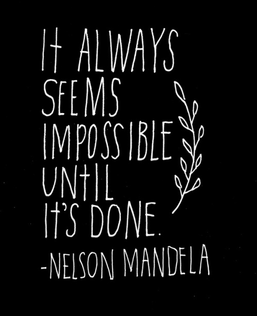 It always seems impossible until it's done - inspirational quote