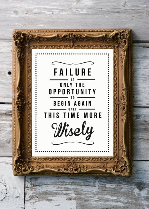 failure is only the opportunity to begin again - inspirational quote