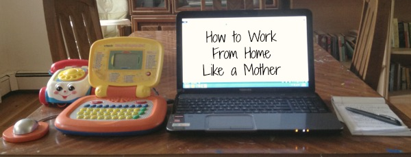 How to work from home like a mother