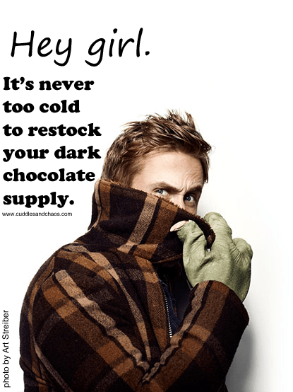 Hey Girl Ryan Gosling chocolate in the cold