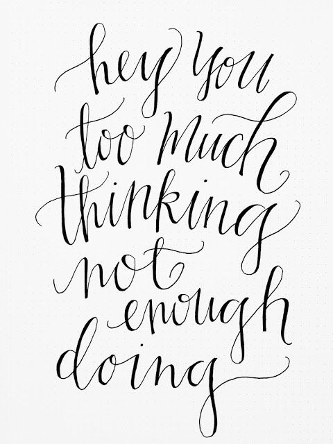 inspirational quotes: too much thinking