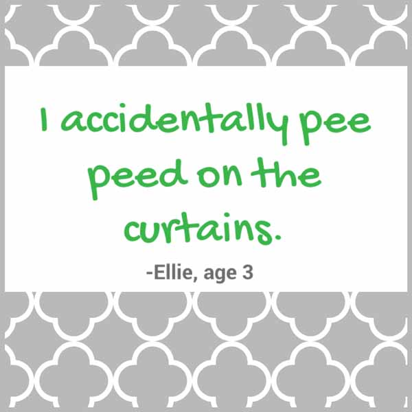 things my kids said | peed on the curtains
