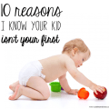 10 reasons I know your kid isn't your first