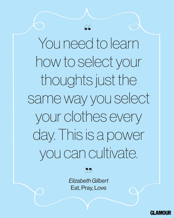 Elizabeth Gilbert quotes | cultivate your thoughts via Glamour