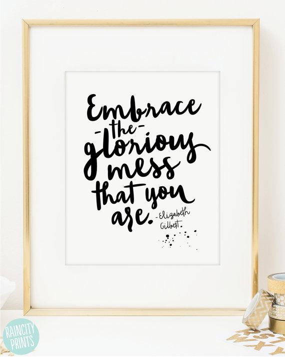 Elizabeth Gilbert quotes | embrace the glorious mess by Rain City Prints