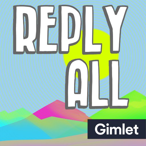 favorite podcasts | Reply All
