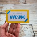 Hello, I think you're awesome - Random Acts of Kindness - free printable cards - #RAK