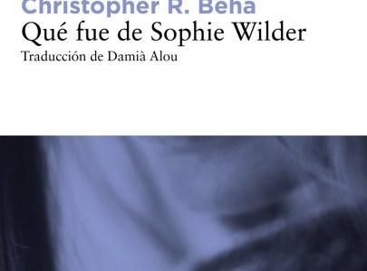 Reseña Qué fue de Sophie Wilder de Cristopher R. Beha