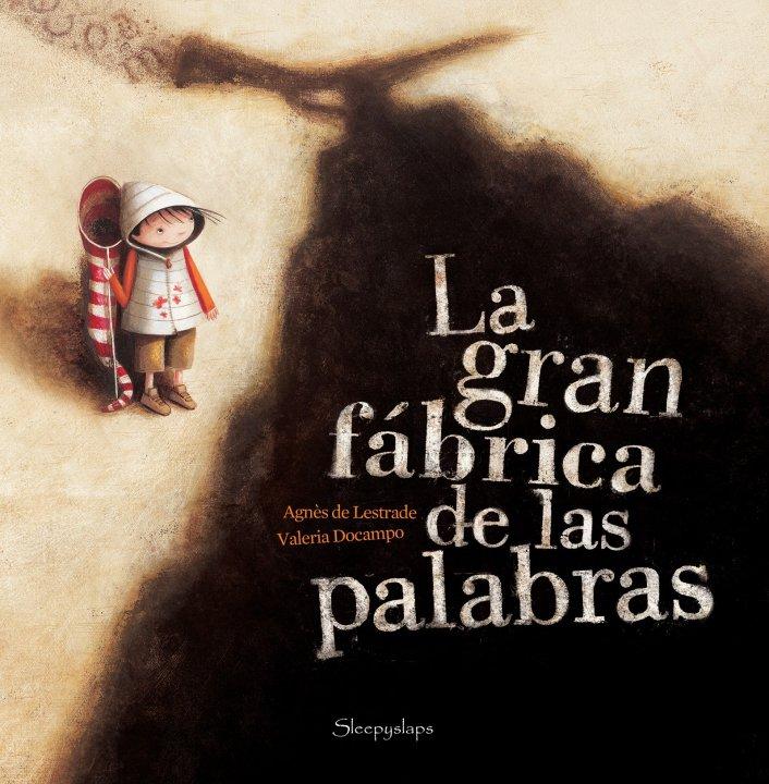 Agnès de Lestrade- Valeria Docampo: La gran fábrica de las palabras (1/4)