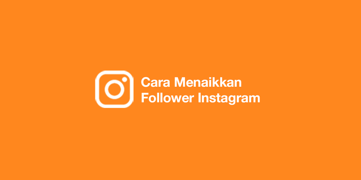 Cara Menaikkan Follower Instagram