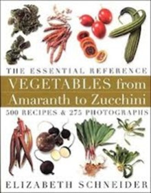 cover image of Vegetables from Amaranth to Zucchini: The Essential Reference: 500 Recipes By Elizabeth Schneider