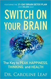 "Book cover of ""Switch On Your Brain"" by Dr. Caroline Leaf"