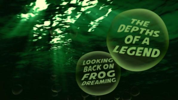 Frog Dreaming Look Back 2