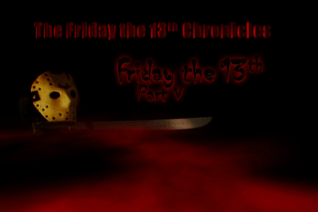 The Friday the 13th Chronicles Friday the 13th Part V