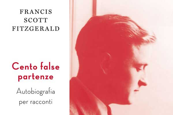 """Francis Scott Fitzgerald """"Cento false partenze. Autobiografia per racconti"""", dal 20 novembre in libreria"""